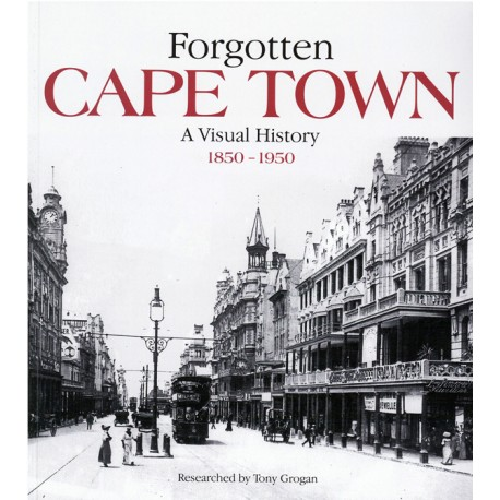Forgotten Cape Town: A Visual History 1850 - 1950