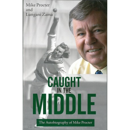 Caught in the Middle - The Autobiography of Mike Procter